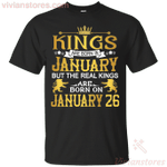 The Real Kings Are Born On January 26 T-Shirt