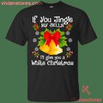 If you Jingle my Bells I'll give you a White Christmas T-Shirt