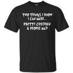 Funny Two things I know I Can Make Pretty Children And People Mad T-Shirt