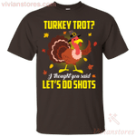 Turkey Thanksgiving I Thought You Said Let's Do Shots T-Shirt