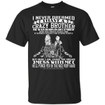 I Never Dreamed I Have A Crazy Brother Was Born In December T-Shirt-Vivianstores