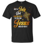 Just A July Girl Who Decided To Follow Jesus Go Got It T-Shirt