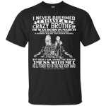 I Never Dreamed I Have A Crazy Brother Was Born In March T-Shirt-Vivianstores