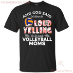 God Said let There Be Loud Yelling So He Made Volleyball Moms T-Shirt-Vivianstores