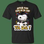 Funny Snoopy After God Made Me He Said Ta Da! T-Shirt-Vivianstores