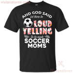 God Said let There Be Loud Yelling So He Made Soccer Moms T-Shirt-Vivianstores
