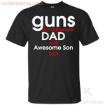 Guns Don't Kill People Dad With Awesome Son Do T-Shirt-Vivianstores