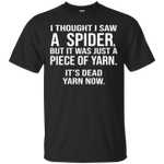 I Thought I Saw A Spider But It Was Yarn Funny T-Shirt-Vivianstores