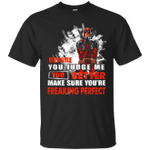 Deadpool Before You Judge Me You Better Make Sure You're Freaking Perfect T-Shirt-Vivianstores