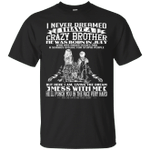 I Never Dreamed I Have A Crazy Brother Was Born In July T-Shirt-Vivianstores
