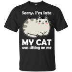 Sorry I'm Late My Cat Was Sitting On Me Funny T-Shirt-Vivianstores
