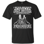 I Never Dreamed I Have A Crazy Brother Was Born In September T-Shirt-Vivianstores