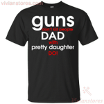 Guns Don't Kill People Dad With Pretty Daughter Do T-Shirt-Vivianstores