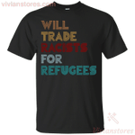 Will Trade Racists For Refugees Funny T-Shirt-Vivianstores