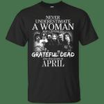 Never Underestimate An April Woman Who Listen To Grateful Dead T-Shirt-Vivianstores