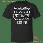 I'm A Firefighter We Just Talk Loud T-Shirt-Vivianstores
