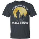 Have No Fear Uncle Is Here T-shirt Family Tee VA03