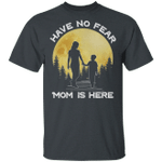Have No Fear Mom Is Here T-shirt Family Tee