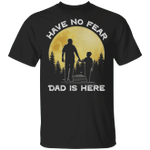 Have No Fear Dad Is Here T-shirt Family Tee VA03