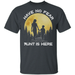 Have No Fear Aunt Is Here T-shirt Family Tee VA03