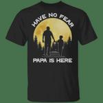 Have No Fear Papa Is Here T-shirt Family Tee VA03