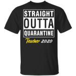 Straight Outta Quarantine 2020 Teacher T-shirt HA04