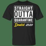 Straight Outta Quarantine 2020 Dentist T-shirt HA04