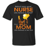 Behind Every Great Nurse Is A Mom Who Believed In Her T-shirt MT03