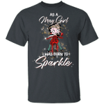 May Girl I Was Born To Sparkle Betty Boop T-shirt MT03