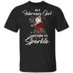 February Girl I Was Born To Sparkle Betty Boop T-shirt MT03