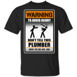 Warning To Avoid Injury Don't Tell This Plumber How To Do His Job T-shirt