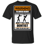 Warning To Avoid Injury Don't Tell This Dentist How To Do His Job T-shirt