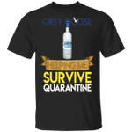 Grey Goose Helping Me Survive Quarantine T-shirt HA04