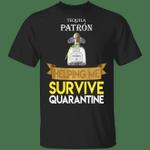 Patron Helping Me Survive Quarantine T-shirt HA04