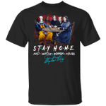 Stay Home And Watch Horror Movies Stephen King T-shirt FRIENDS Style MT04