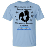 When Someone You Love Become A Memory It Becomes A Treasure T-shirt HA04
