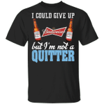 I Could Give Up Budweiser But I'm Not A Quitter Beer T-shirt MT01