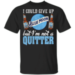 I Could Give Up Blue Moon But I'm Not A Quitter Beer T-shirt MT01