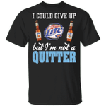 I Could Give Up Miller Lite But I'm Not A Quitter Beer T-shirt MT01