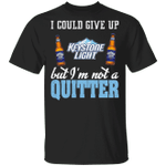 I Could Give Up Keystone Light But I'm Not A Quitter Beer T-shirt MT01