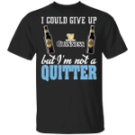I Could Give Up Guinness But I'm Not A Quitter Beer T-shirt MT01