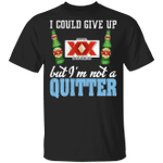 I Could Give Up Dos Equis But I'm Not A Quitter Beer T-shirt MT01