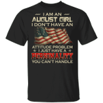 I Am An August Girl I Don't Have An Attitude Problem T-shirt HA01