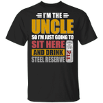 I'm The Uncle I Just Sit And Drink Steel Reserve T-shirt Beer Tee VA02