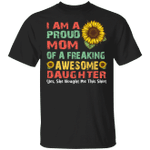 I'm A Proud Mom Of A Freaking Awesome Daughter T-shirt HA04