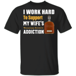 I Work Hard To Support My Wife's Woodford Reserve Addiction T-shirt VA03