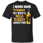 I Work Hard To Support My Wife's Wild Turkey Addiction T-shirt VA03