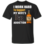 I Work Hard To Support My Wife's Rich And Rare Addiction T-shirt VA03