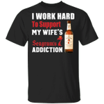 I Work Hard To Support My Wife's Seagram's 7 Crown Addiction T-shirt VA03