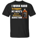 I Work Hard To Support My Wife's Evan Williams Addiction T-shirt VA03